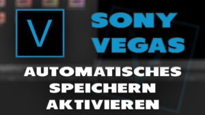 Sony Vegas: Automatisches Speichern - Haton.net